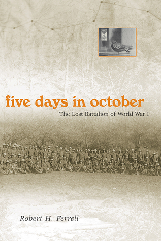 Five Days in October: The Lost Battalion of World War I  by  Robert H. Ferrell