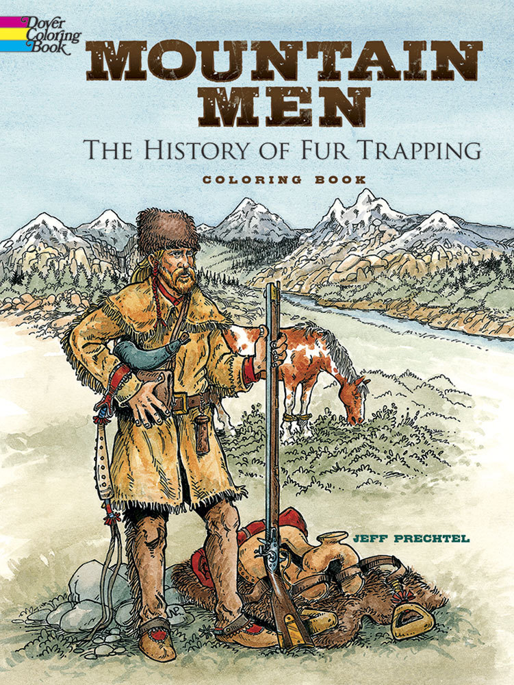 Mountain Men -- The History of Fur Trapping Coloring Book Jeff Prechtel