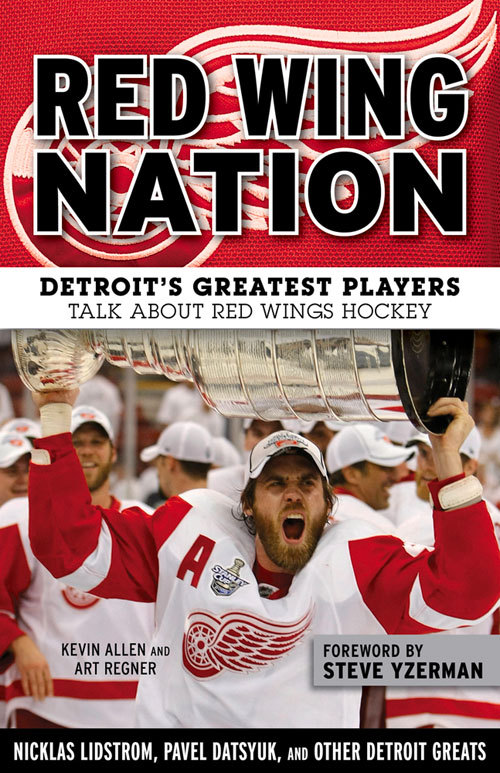 Red Wing Nation: Detroit's Greatest Players Talk About Red Wings Hockey Kevin Allen