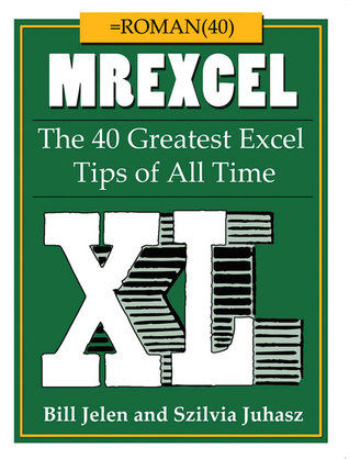 MrExcel XL: =ROMAN(40) The 40 Greatest Excel Tips of All Time Bill Jelen