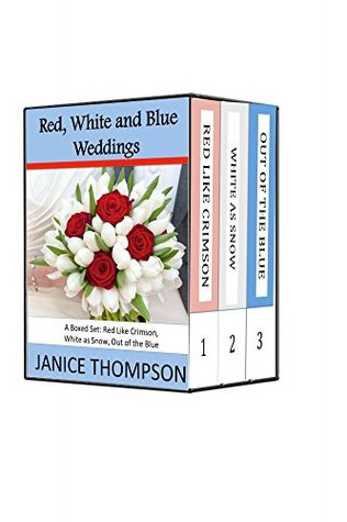Boxed Set: Red, White and Blue Weddings: Red Like Crimson, White as Snow, Out of the Blue Janice  Thompson