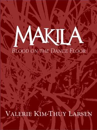 Makila - Blood on the Dance Floor Valerie Kim-Thuy Larsen