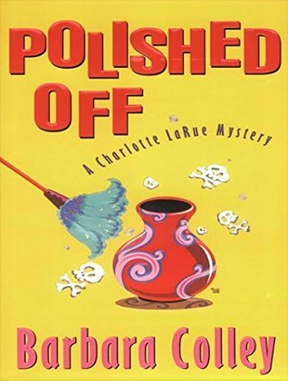 Polished Off (A Charlotte LaRue Mystery Book 3) Barbara Colley