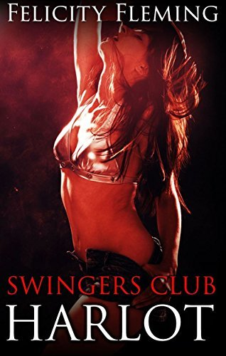 Swingers Club Harlot: Cheating Wife Shared in the Swingers Club  by  Felicity Fleming