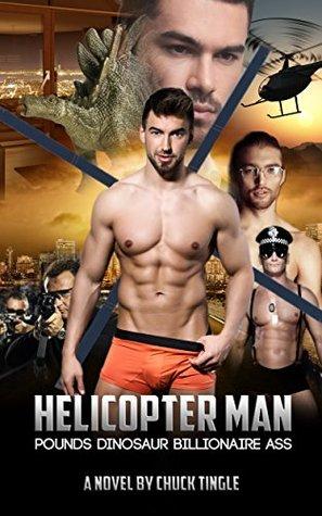 Helicopter Man Pounds Dinosaur Billionaire Ass (A Novel)  by  Chuck Tingle