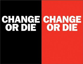 Change or Die: The Three Keys to Change at Work and in Life Alan Deutschman
