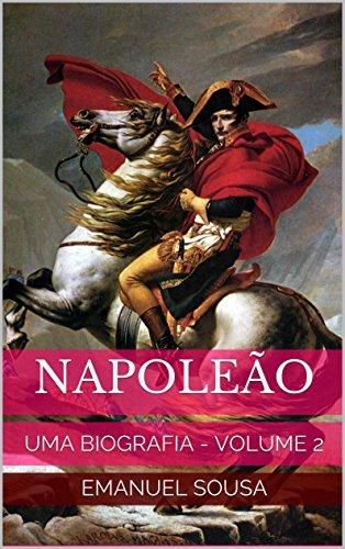 Napoleão: UMA BIOGRAFIA - VOLUME 2  by  Emanuel Sousa
