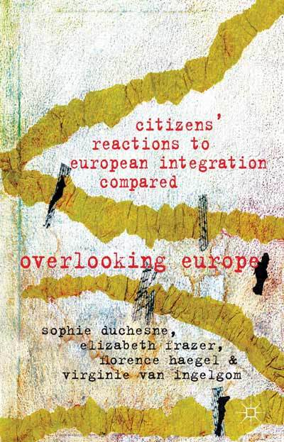 Comparative Reactions to European Integration: Overlooking Europe  by  Sophie Duchesne
