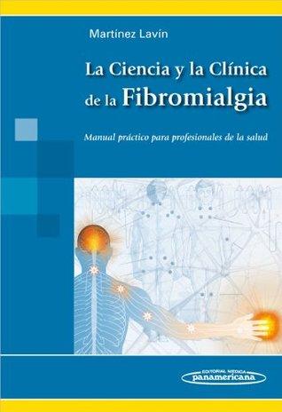 La Ciencia Y La Clinica De La Fibromialgia / Science and Fibromyalgia Clinic: Manual Practico Para Profesionales De La Salud / Practical Manual for Health Professionals Manuel Martínez