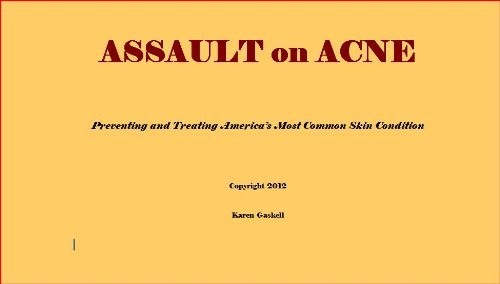 Assault on Acne - Preventing and Treating Americas Most Common Skin Conditions  by  Karen Gaskell
