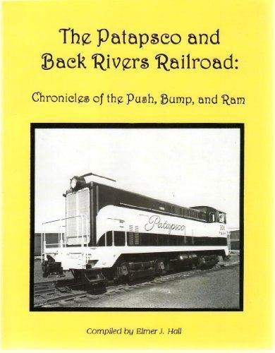 Patapsco and Back Rivers Railroad: Chronicles of the Push, Bump and Ram  by  Elmer J. Hall