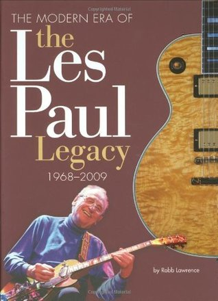 The Modern Era of The Les Paul Legacy 1968-2009  by  Robb Lawrence