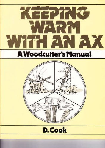 Keeping Warm With an Ax: A Woodcutters Handbook  by  Dudley Cook