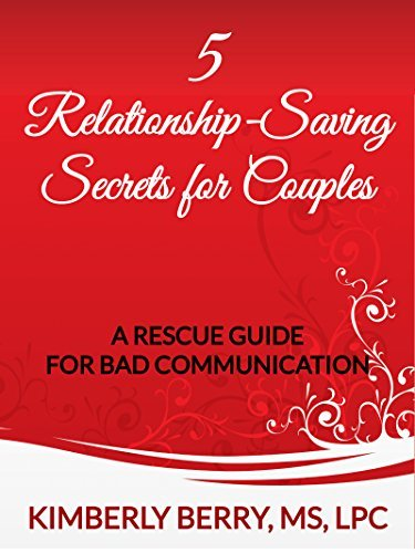 5 Relationship-Saving Secrets for Couples: A Rescue Guide for Bad Communication  by  Kimberly Berry