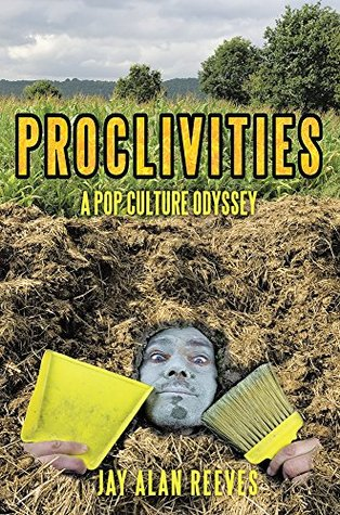 Proclivities: A Pop Culture Odyssey Jay Alan Reeves
