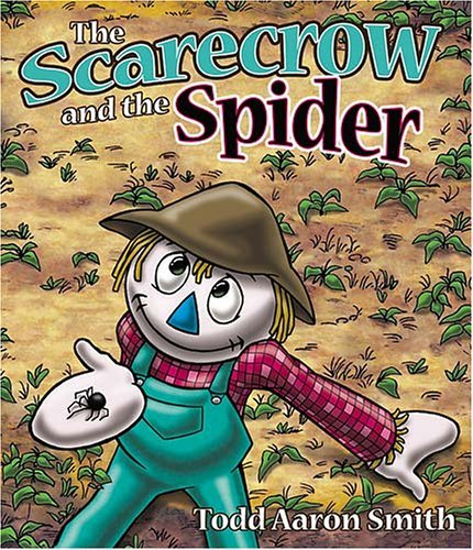The Scarecrow and the Spider Todd Aaron Smith
