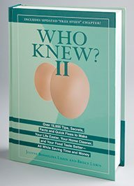 Who Knew? Why You Should Always Store Eggs Small Side Down and Thousands of Other Tips, Secrets and Quick Fixes to Make Your Life Easier, Your Home Cleaner and Your Food Taste Better - All While Saving Time and Money  by  Jeanne Bossolina Lubin