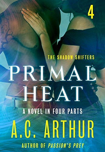 Primal Heat Part 4 (The Shadow Shifters #6.4)  by  A.C. Arthur