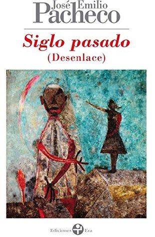 Siglo pasado (Desenlace)  by  José