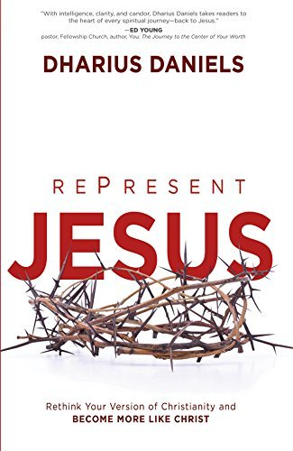 RePresent Jesus: Rethink Your Version of Christianity and Become More like Christ  by  Dharius Daniels