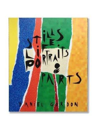 Still Lifes, Portraits & Parts  by  Daniel Gordon