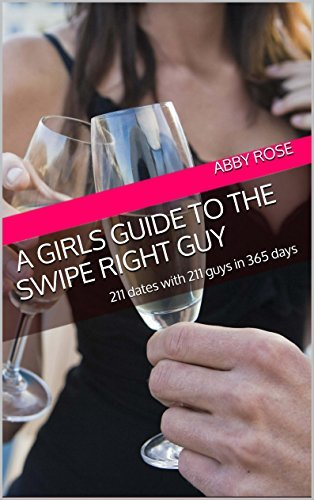 A girls guide to the swipe right guy: 211 dates with 211 guys in 365 days  by  Abby Rose