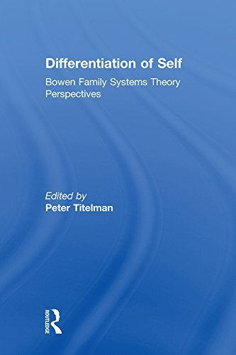 Differentiation of Self: Bowen Family Systems Theory Perspectives  by  Peter Titelman