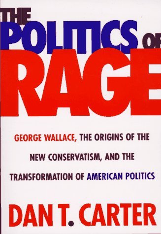 Politics of Rage: George Wallace, the Origins of the New Conservatism, and the Transformation...  by  Dan T. Carter