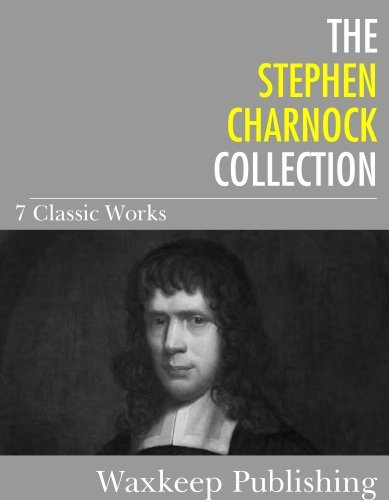 The Stephen Charnock Collection: 7 Classic Works Stephen Charnock