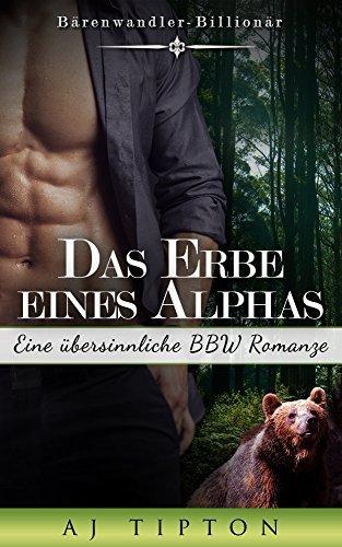 Das Erbe eines Alphas: Bärenwandler Billionär Eine übersinnliche BBW Romanze (Bärenwandler-Billionär 1)  by  A.J. Tipton