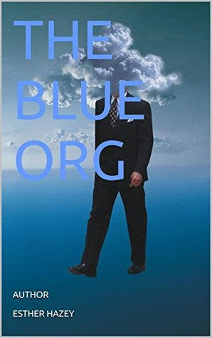THE BLUE ORG: Incidents working in a police environment  by  AUTHOR ESTHER HAZEY