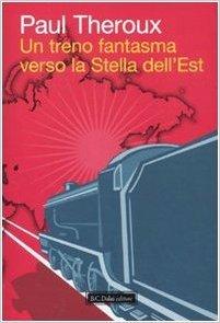Un treno fantasma verso la Stella dellEst  by  Paul Theroux