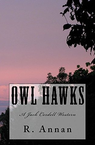 Owl Hawks: A Jack Cordell Western  by  R. Annan
