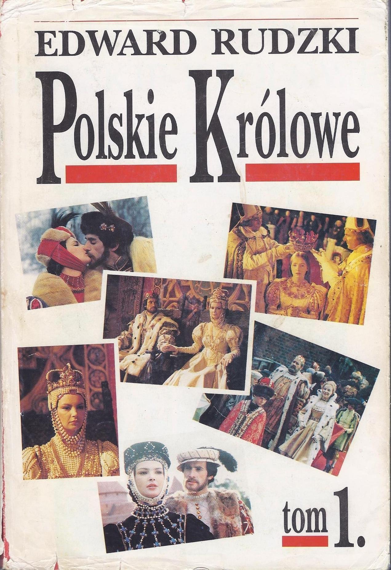 Polskie królowe tom 1.: Żony Piastów i Jagiellonów Edward Rudzki