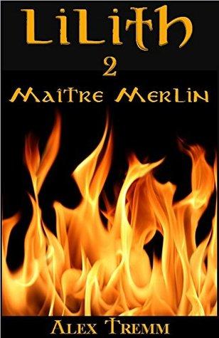 MAÎTRE MERLIN (Lilith t. 2)  by  Alex Tremm