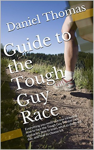 Guide to the Tough Guy Race: Everything you need to know including how to face the Tough Guy Winter race obstacles, how to train, what to do on the day, and how to choose kit.  by  Daniel Thomas