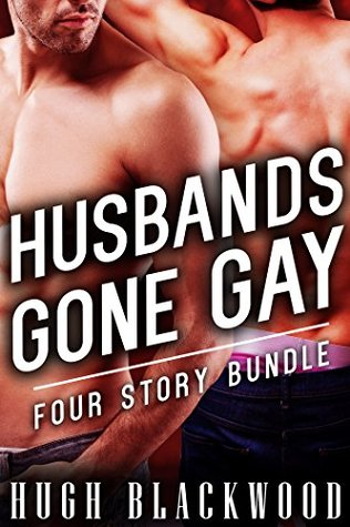 HUSBANDS Gone GAY - Cuckold MM MMF Menage Bisexual Romance (4 Story Bundle)  by  Hugh Blackwood