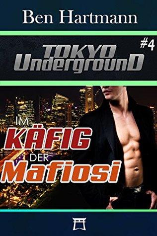 Im Käfig der Mafiosi (Tokyo Underground 4) Ben Hartmann