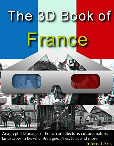 The 3D Book of France. Anaglyph 3D images of French architecture, culture, nature and landscapes in Berville, Bretagne, Paris, Nice and more. (3D Books 60)  by  3D Kindle Books