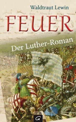 Feuer: Der Luther-Roman  by  Waldtraut Lewin