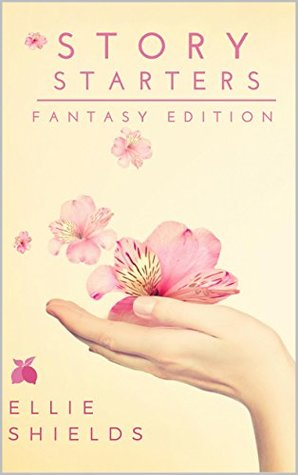 Story Starters: Fantasy Edition  by  Ellie Shields