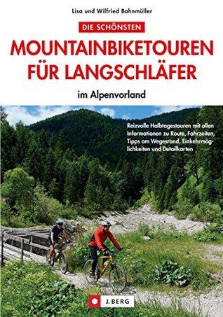 Die schönsten Mountainbiketouren für Langschläfer im Alpenvorland: 30 Mountainbiketouren, von leicht bis schwer, die alle an einem Nachmittag gefahren werden können. Lisa Bahnmüller