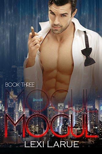 Mogul Book Three (The Mogul Series, #3)  by  Lexi Larue