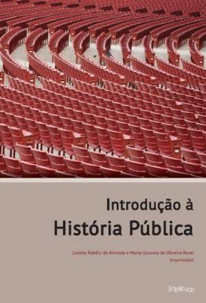 Introdução à História Pública  by  Juniele Rabelo de Almeida