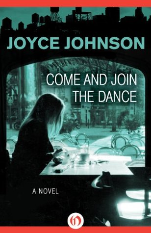 Come and Join the Dance: A Novel Joyce Johnson