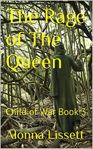 The Rage of The Queen: Child of War Book 3  by  Alonna Lissett