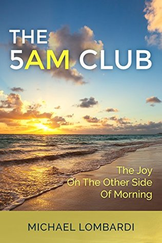 The 5 AM Club: The Joy On The Other Side Of Morning Michael Lombardi