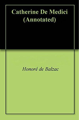 Catherine De Medici (Annotated) Honoré de Balzac