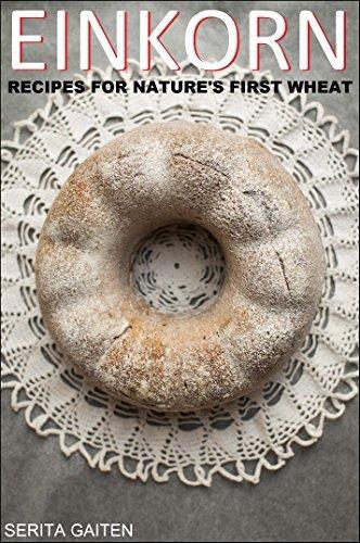 EINKORN: Recipes for Natures First Wheat  by  Serita Gaiten