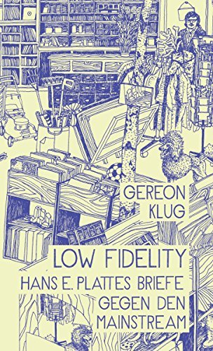 Low Fidelity: Hans E. Plattes Briefe gegen den Mainstream  by  Gereon Klug